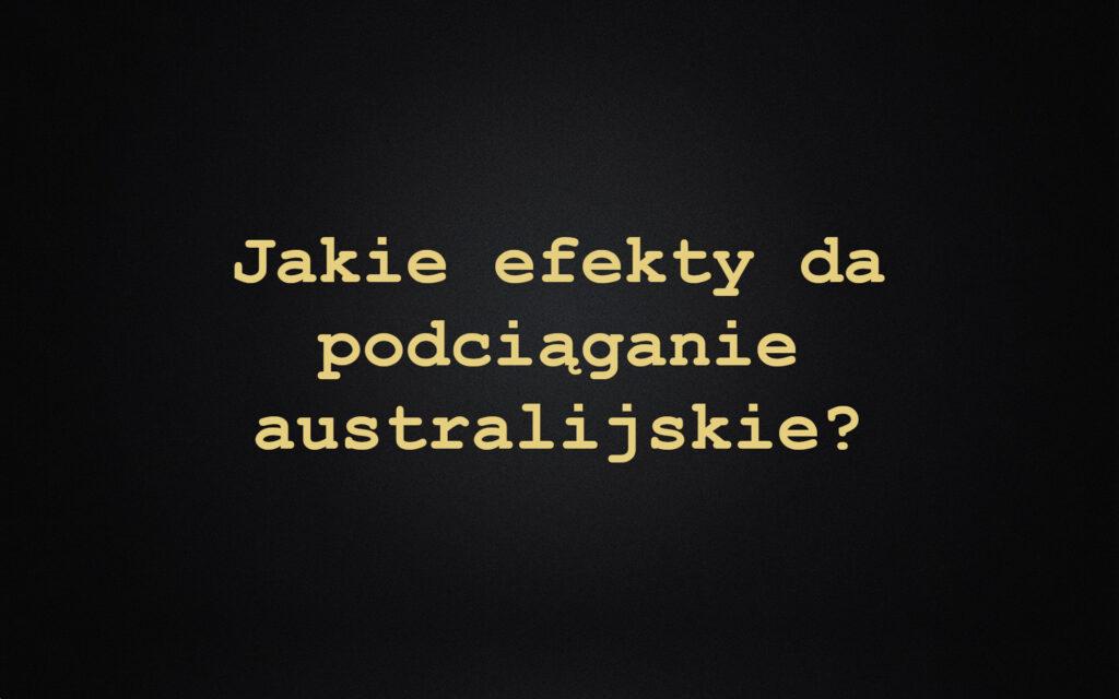 Jakie efekty da podciąganie australijskie?