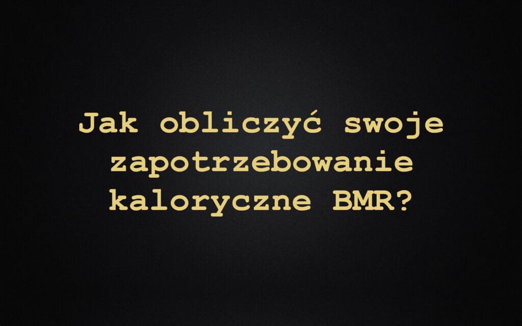 Jak obliczyć swoje zapotrzebowanie kaloryczne BMR?