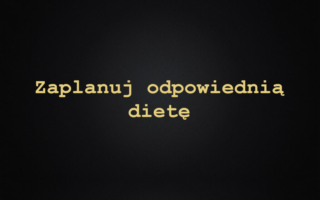 Zaplanuj odpowiednią dietę