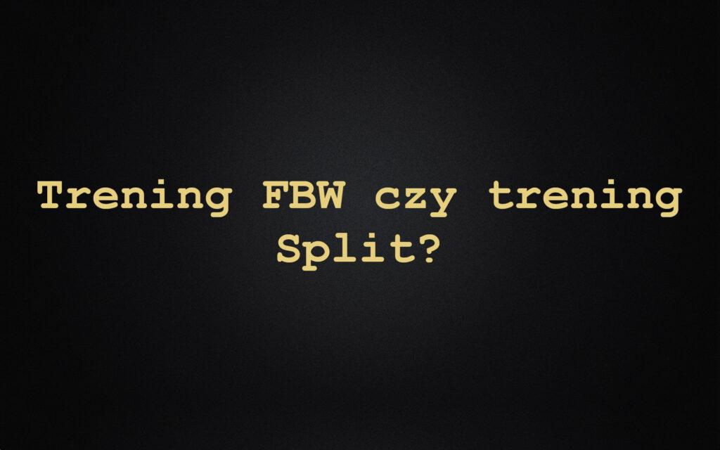 Trening FBW czy trening Split?
