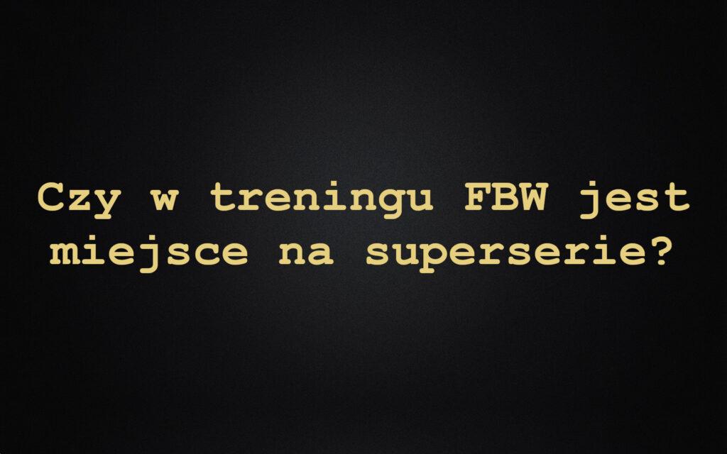 Czy w treningu FBW jest miejsce na superserie?