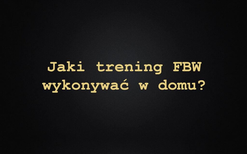 Jaki trening FBW wykonywać w domu?