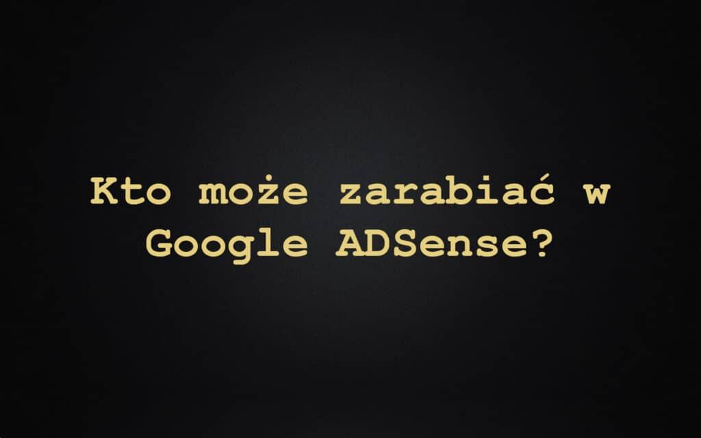 Kto może zarabiać w Google ADSense?