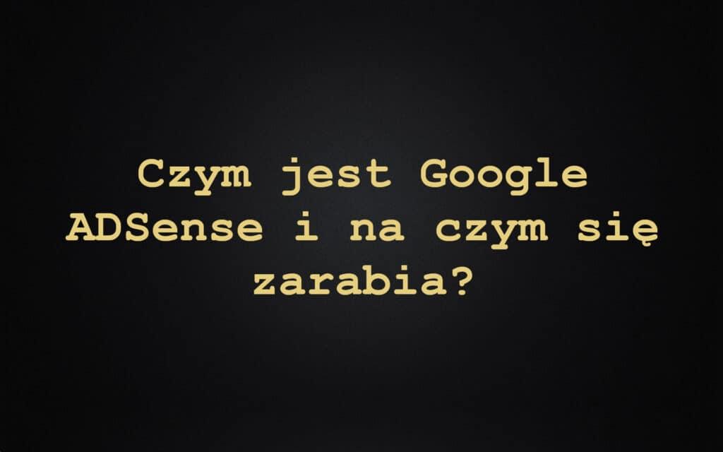 Czym jest Google ADSense i na czym się zarabia?
