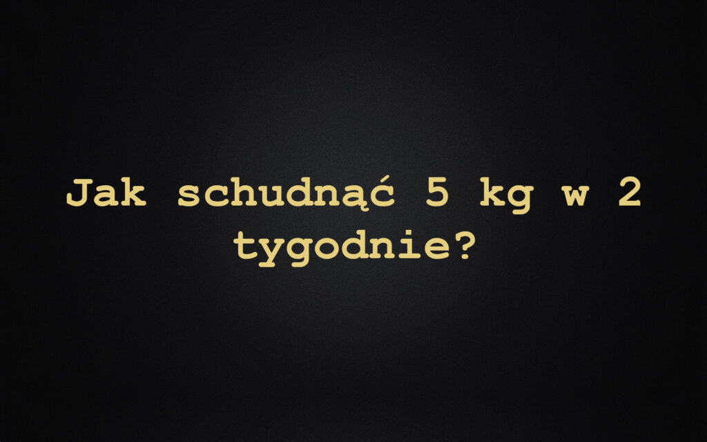 Jak schudnąć 5 kg w 2 tygodnie?