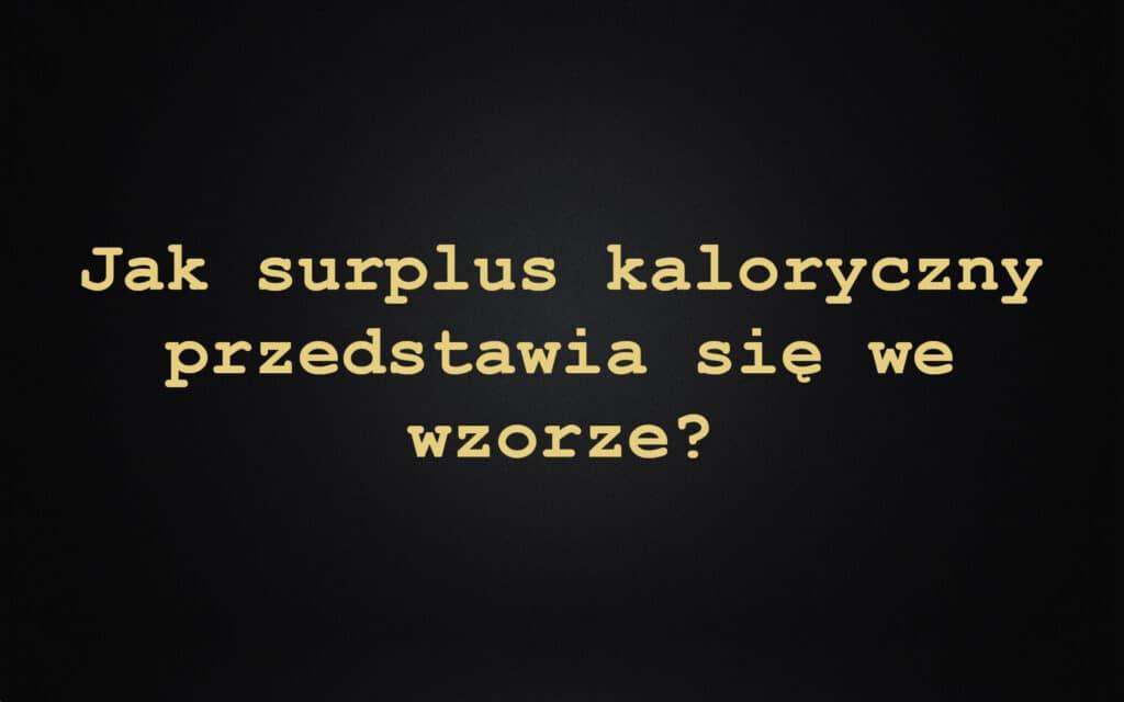 Jak surplus kaloryczny przedstawia się we wzorze?