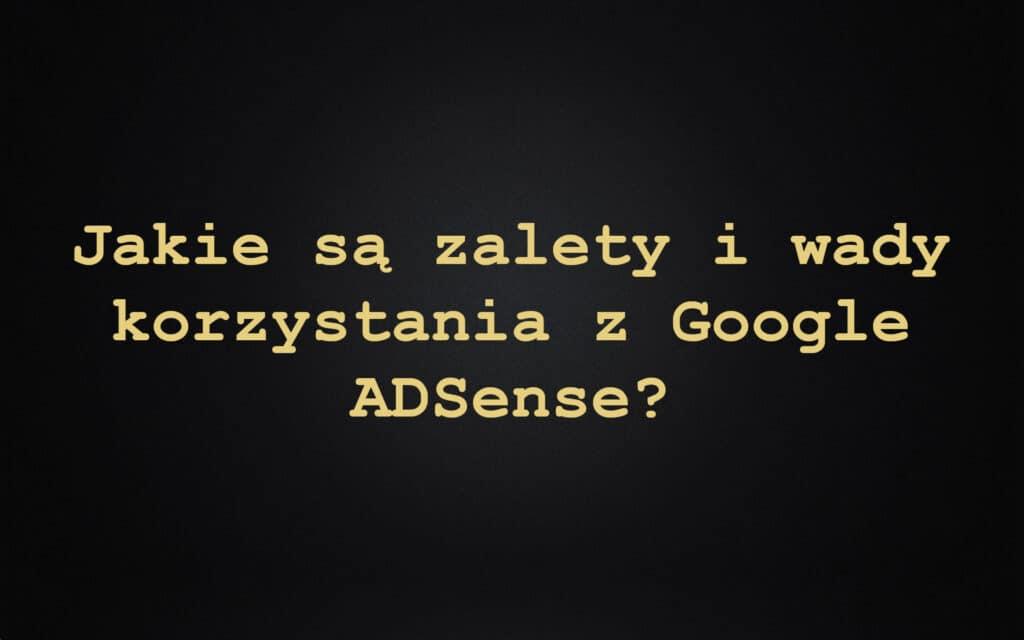 Jakie są zalety i wady korzystania z Google ADSense?