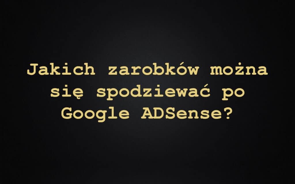 Jakich zarobków można się spodziewać po Google ADSense?