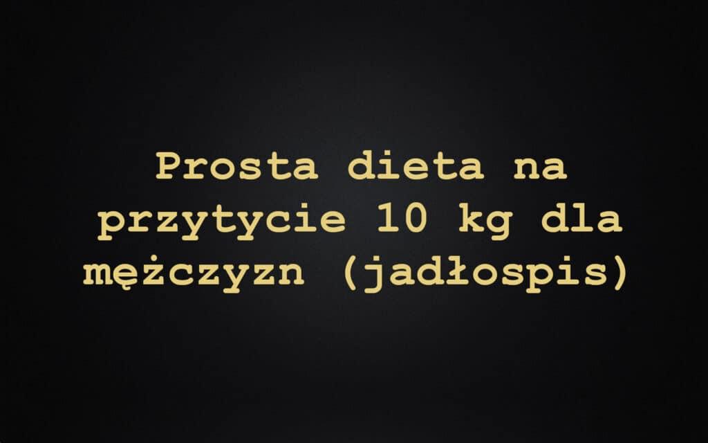Prosta dieta na przytycie 10 kg dla mężczyzn (jadłospis)