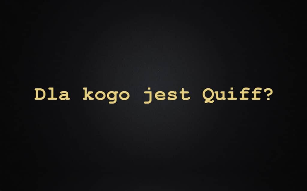 Dla kogo jest Quiff?