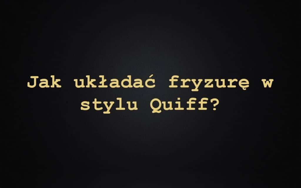 Jak układać fryzurę w stylu Quiff?