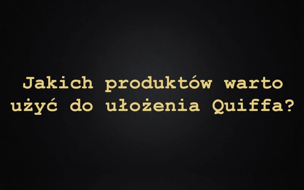 Jakich produktów warto użyć do ułożenia Quiffa?