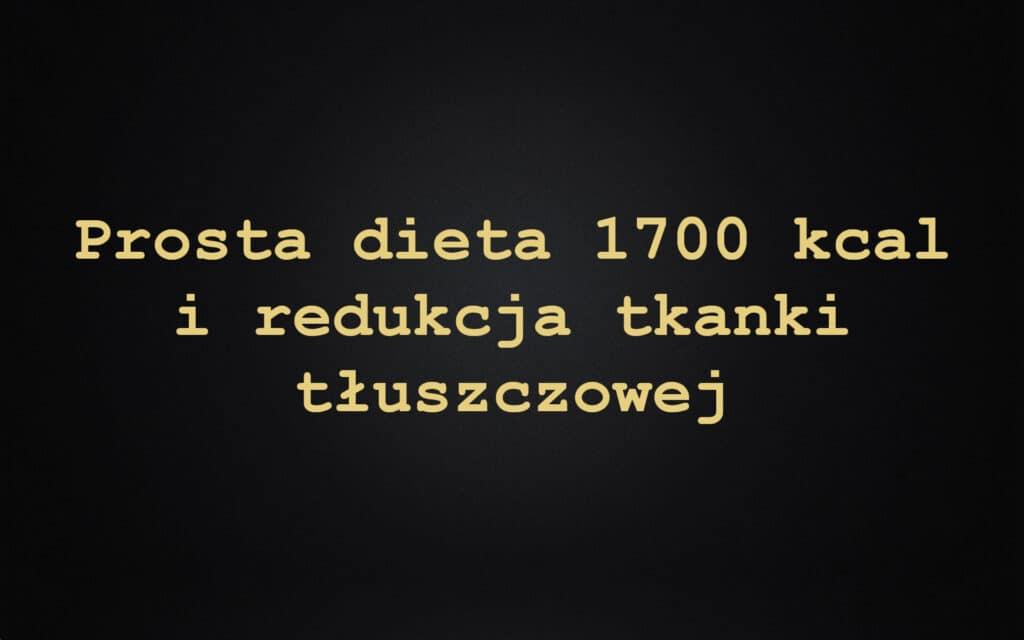 Prosta dieta 1700 kcal i redukcja tkanki tłuszczowej