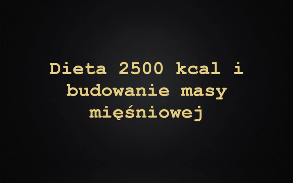Dieta 2500 kcal i budowanie masy mięśniowej