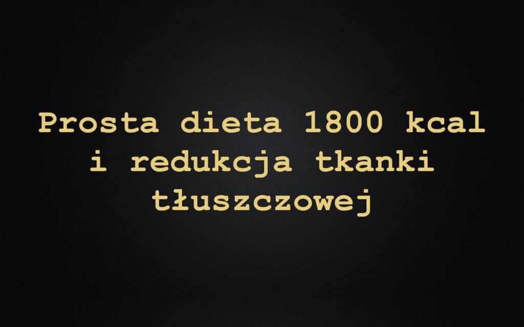 Prosta dieta 1800 kcal i redukcja tkanki tłuszczowej