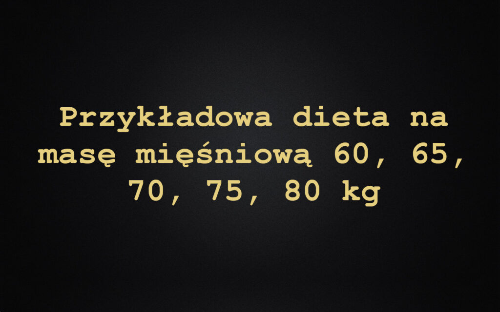 Przykładowa dieta na masę mięśniową 60, 65, 70, 75, 80 kg