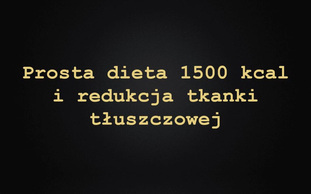 Prosta dieta 1500 kcal i redukcja tkanki tłuszczowej
