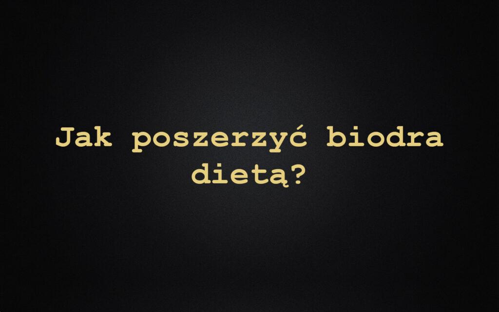Jak poszerzyć biodra dietą?