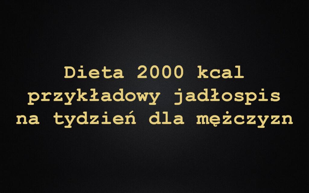 Dieta 2000 kcal przykładowy jadłospis na tydzień dla mężczyzn