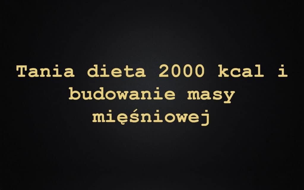 Tania dieta 2000 kcal i budowanie masy mięśniowej