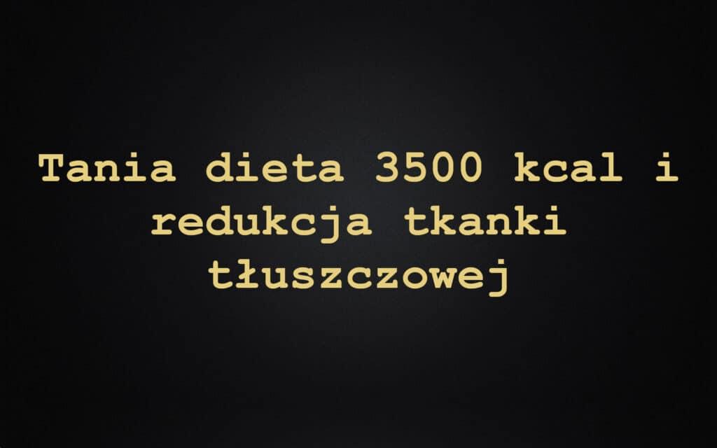 Tania dieta 3500 kcal i redukcja tkanki tłuszczowej