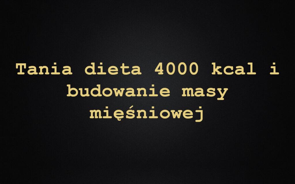 Tania dieta 4000 kcal i budowanie masy mięśniowej