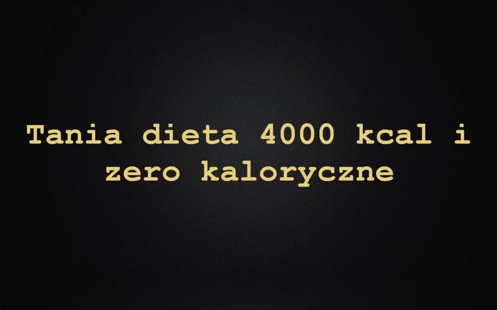 Tania dieta 4000 kcal i zero kaloryczne