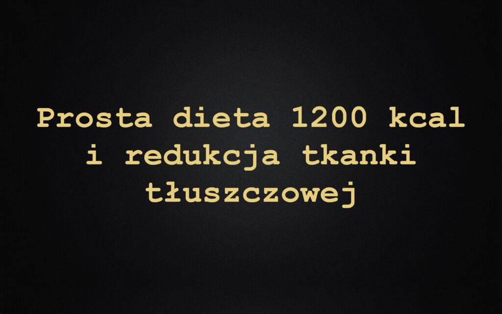 Prosta dieta 1200 kcal i redukcja tkanki tłuszczowej