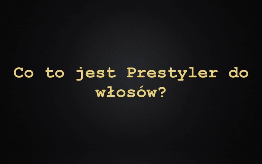 Co to jest Prestyler do włosów?