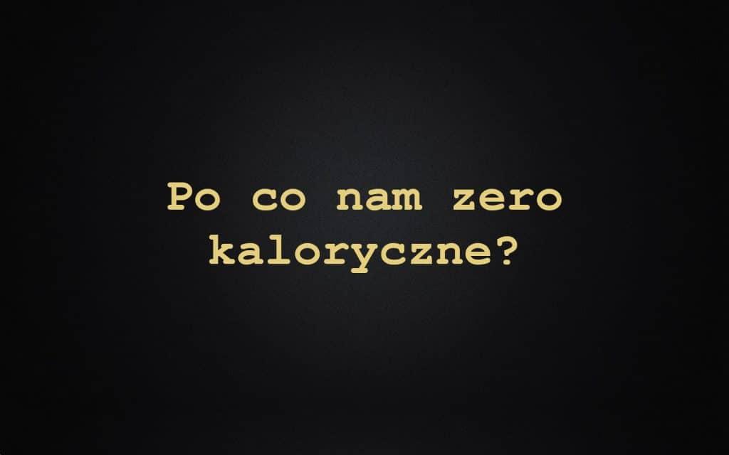 Co to jest zero kaloryczne i jak je obliczyć? *POPULARNY BŁĄD*