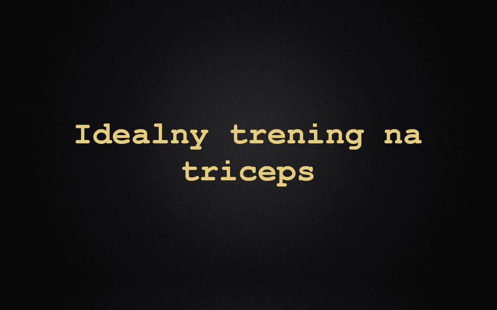 Idealny trening na triceps