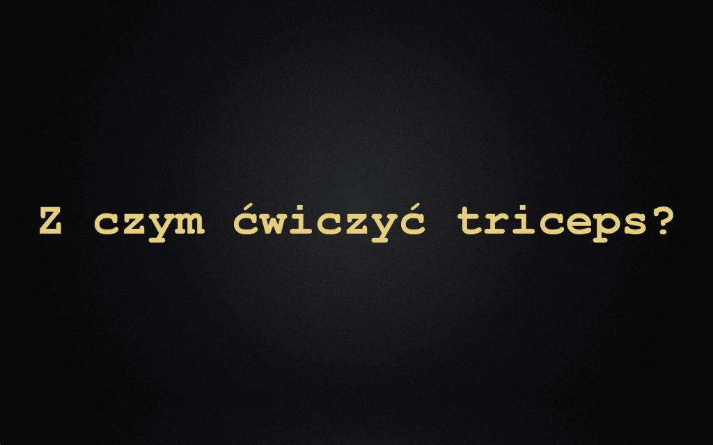 Z czym ćwiczyć triceps?