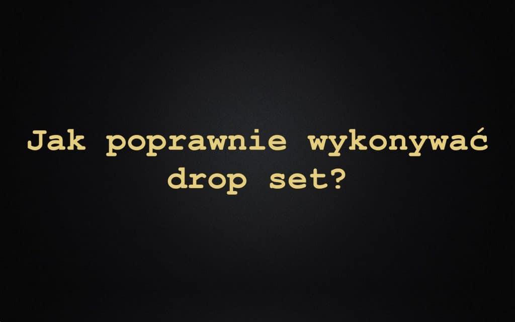 Jak poprawnie wykonywać drop set?